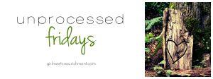 Unprocessed Fridays